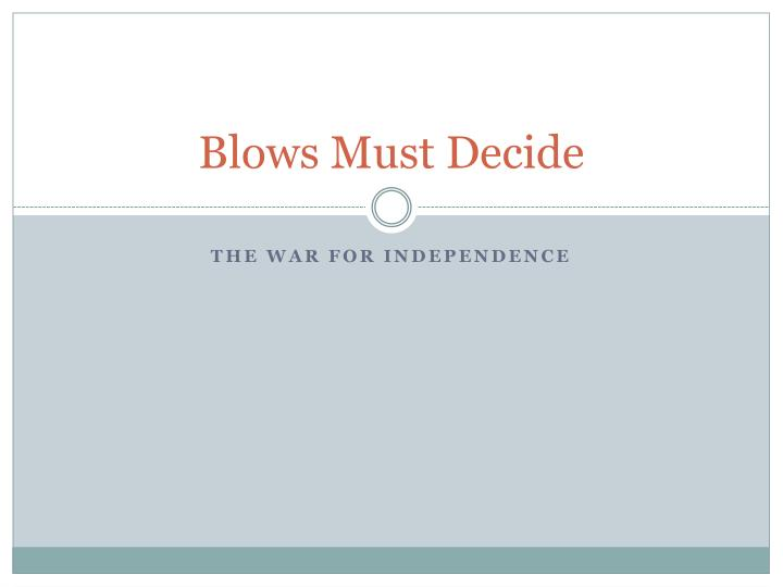 Blows must decide