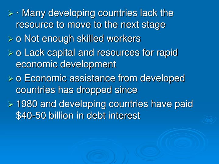 · Many developing countries lack the resource to move to the next stage