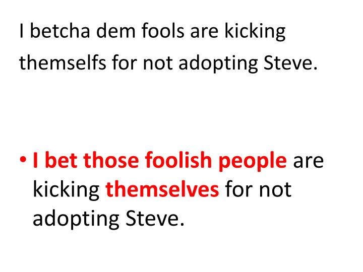 I betcha dem fools are kicking