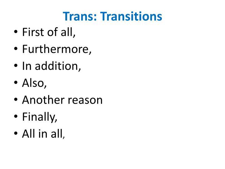 Trans: Transitions