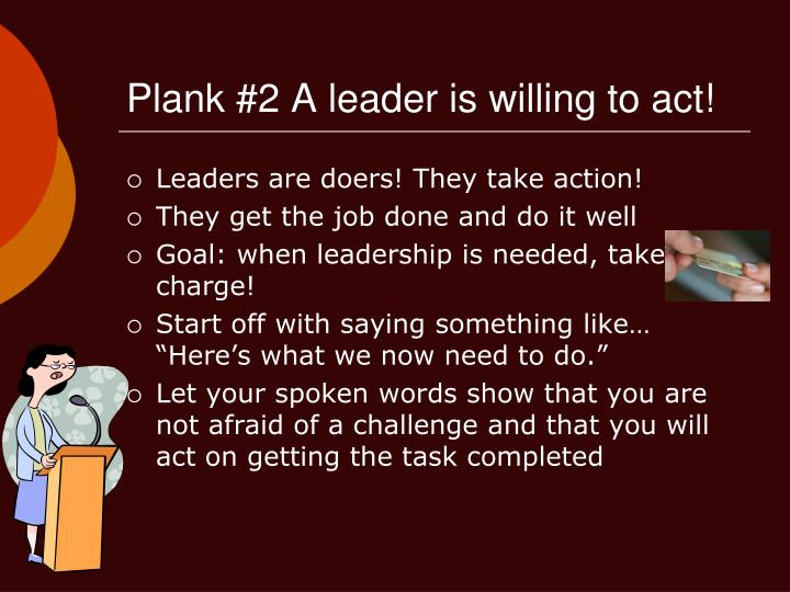 Plank #2 A leader is willing to act!