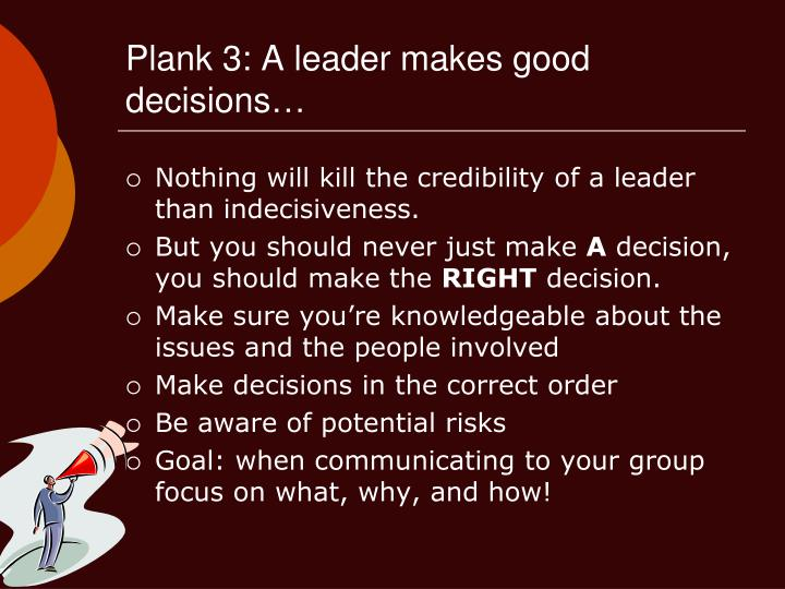 Plank 3: A leader makes good decisions…