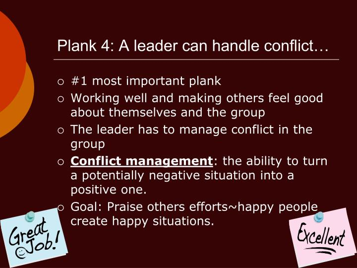 Plank 4: A leader can handle conflict…