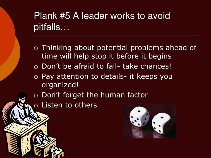 Plank #5 A leader works to avoid pitfalls…