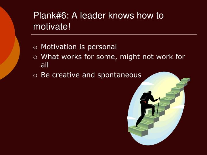 Plank#6: A leader knows how to motivate!