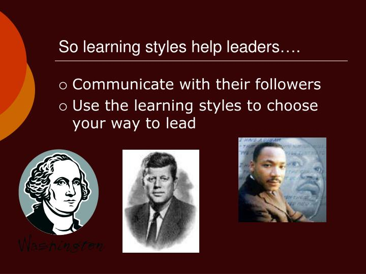 So learning styles help leaders….