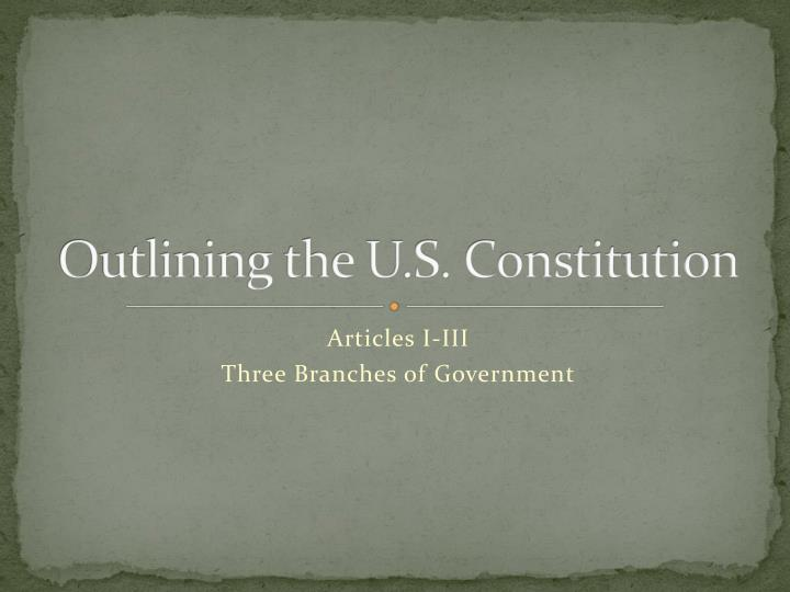 Outlining the U.S. Constitution