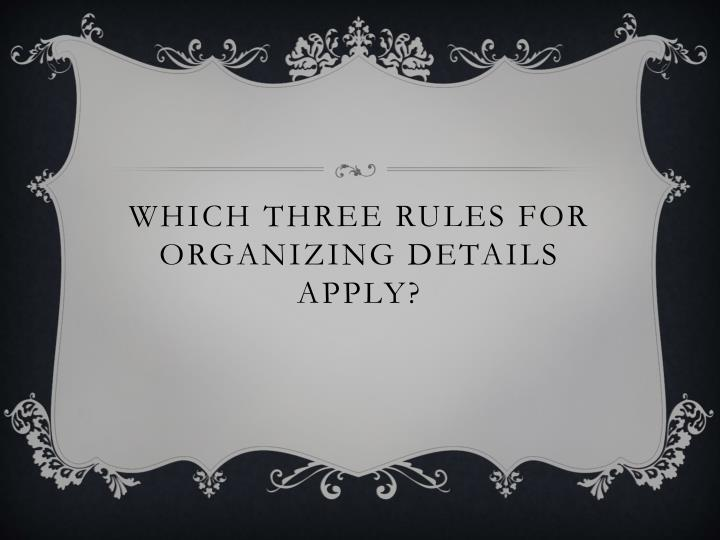 Which three Rules for Organizing Details apply?