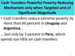 cash transfers powerful poverty reducing mechanism only when targeted and of significant magnitude