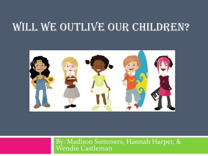 Will we outlive our children?