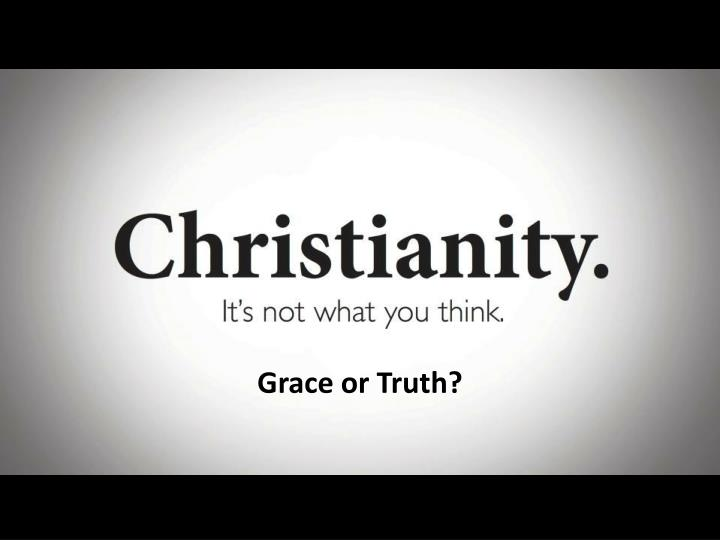 Grace or Truth