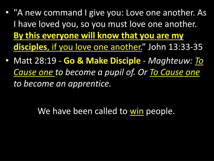 """""""A new command I give you: Love one another. As I have loved you, so you must love one another."""