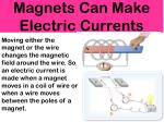 magnets can make electric currents