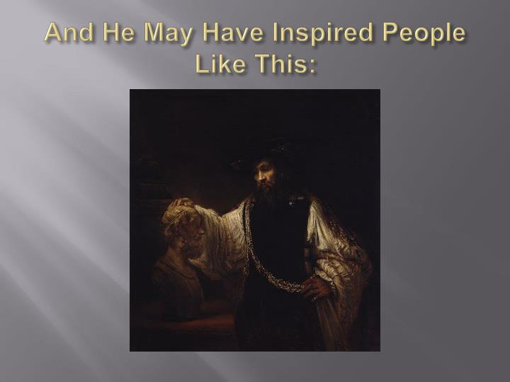 And He May Have Inspired People Like This: