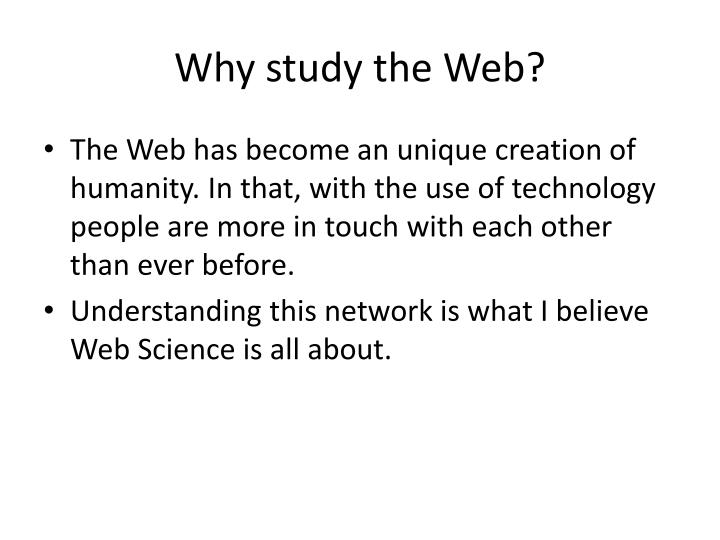 Why study the Web?
