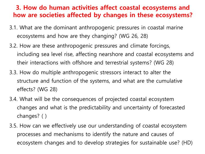 3. How do human activities affect coastal ecosystems and how are societies affected by changes in these ecosystems?