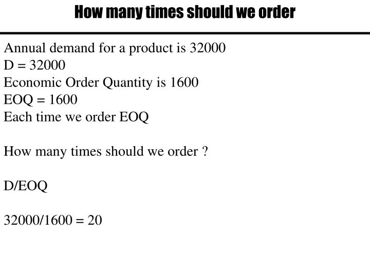 How many times should we order