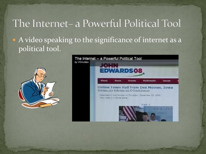 The Internet– a Powerful Political Tool