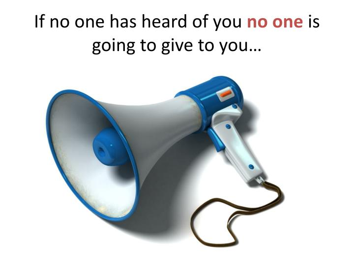 If no one has heard of you