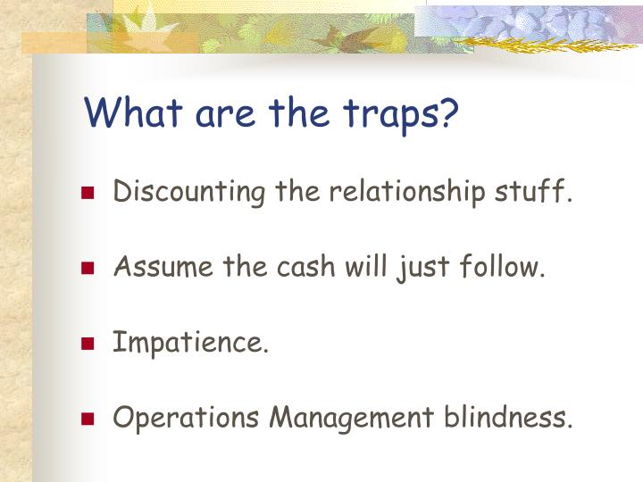 What are the traps?