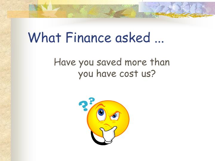 What Finance asked ...