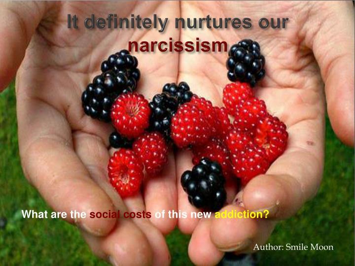 It definitely nurtures our