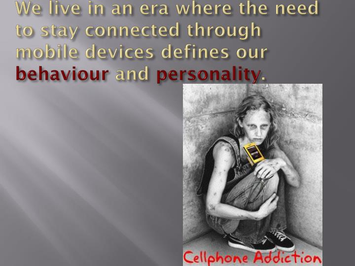 We live in an era where the need to stay connected through mobile devices defines our