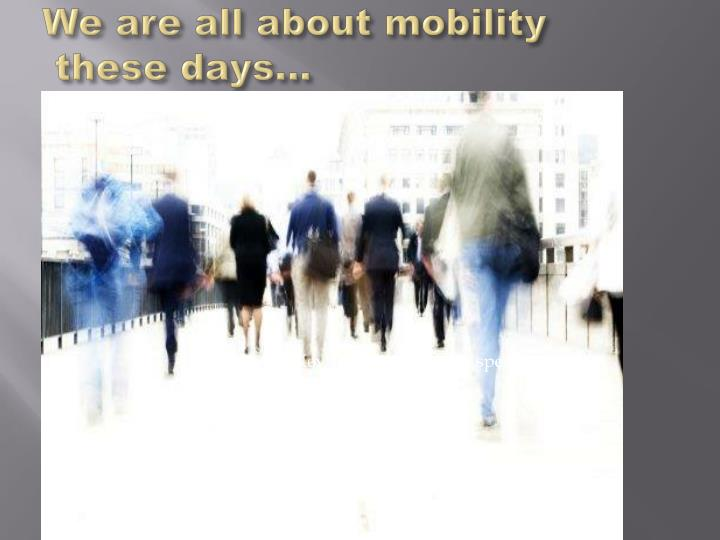 We are all about mobility