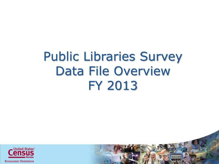 Public libraries survey data file overview fy 2013