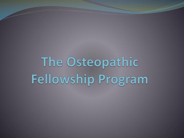 The Osteopathic Fellowship Program