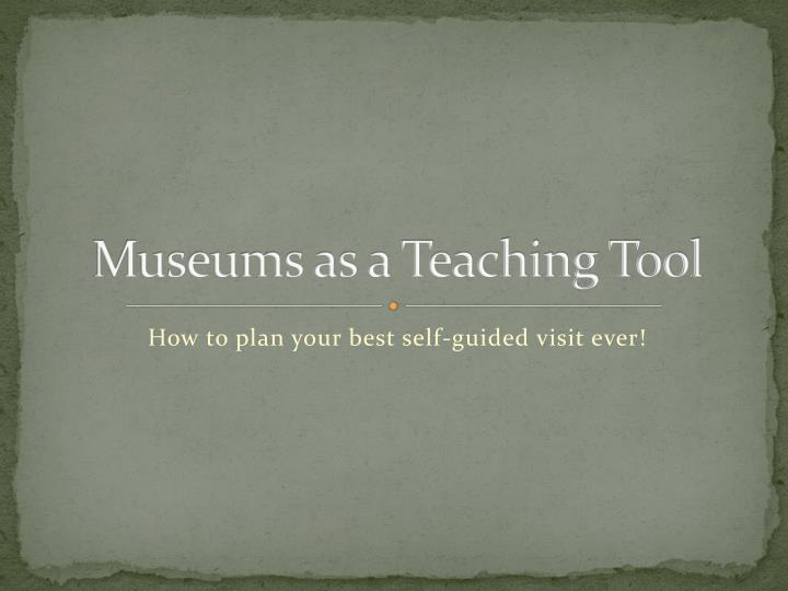 Museums as a teaching tool
