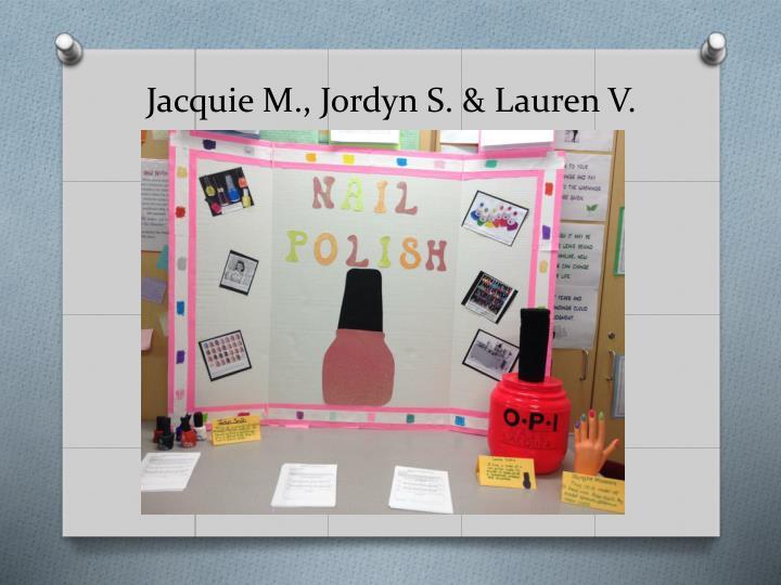 Jacquie M., Jordyn S. & Lauren V.