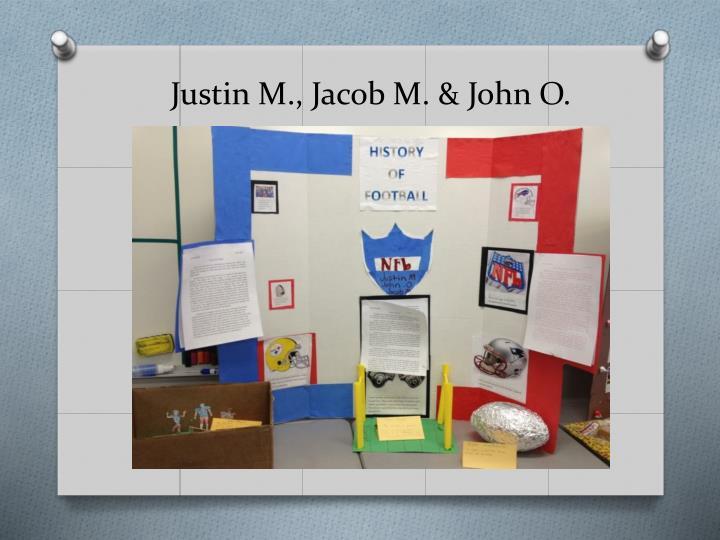 Justin M., Jacob M. & John O.