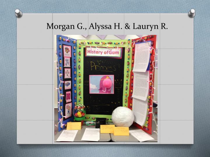 Morgan G., Alyssa H. & Lauryn R.