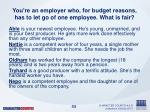 you re an employer who for budget reasons has to let go of one employee what is fair