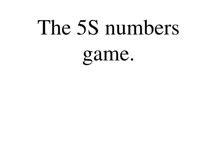 The 5S numbers game.