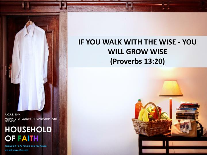 IF YOU WALK WITH THE WISE - YOU WILL GROW WISE