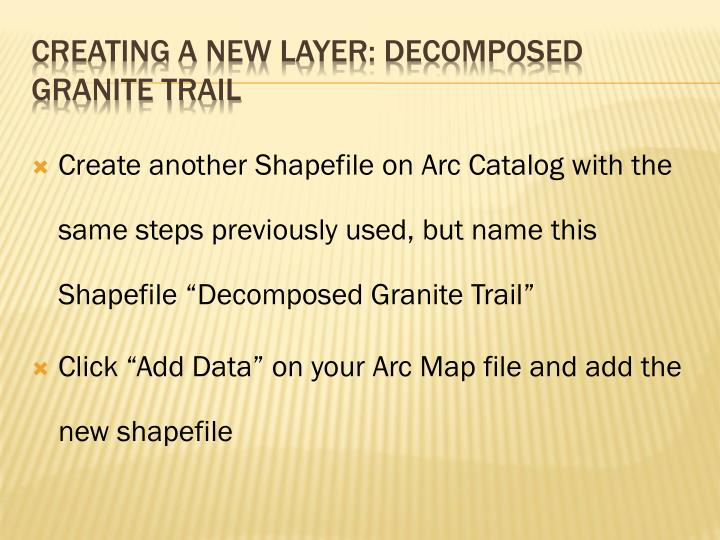 """Create another Shapefile on Arc Catalog with the same steps previously used, but name this Shapefile """"Decomposed Granite Trail"""""""