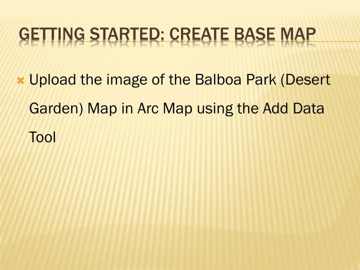 Upload the image of the Balboa Park (Desert Garden) Map in Arc Map using the Add Data Tool