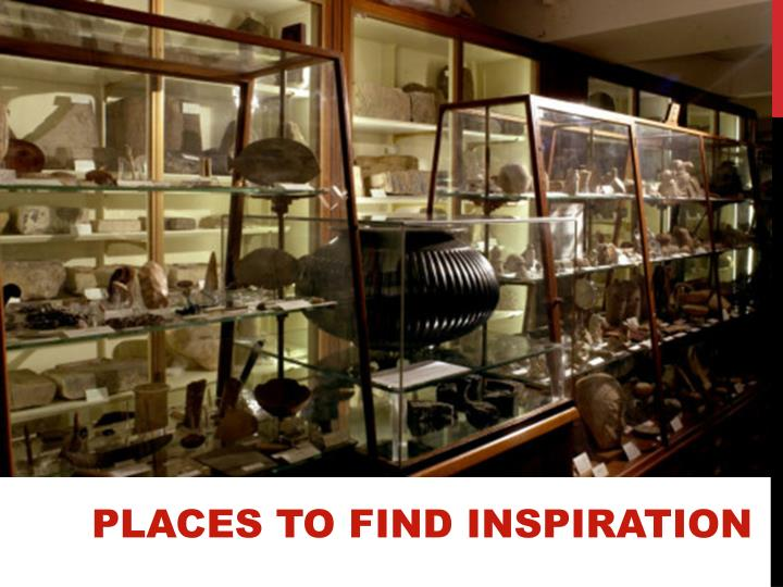 PLACES TO FIND INSPIRATION
