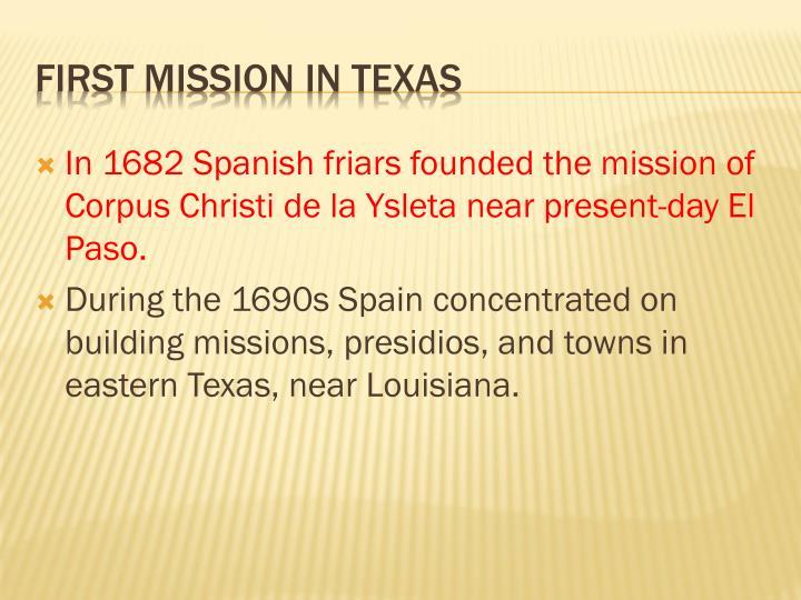 In 1682 Spanish friars founded the mission of Corpus Christi de la Ysleta near present-day El Paso.