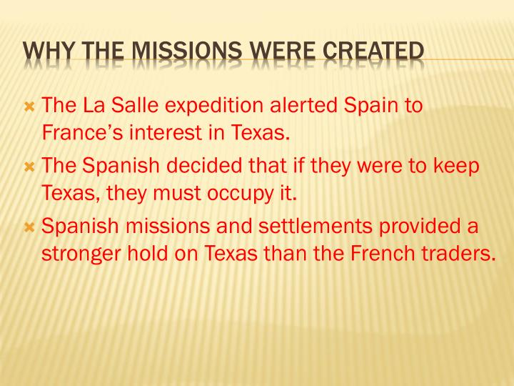 The La Salle expedition alerted Spain to France's interest in Texas.