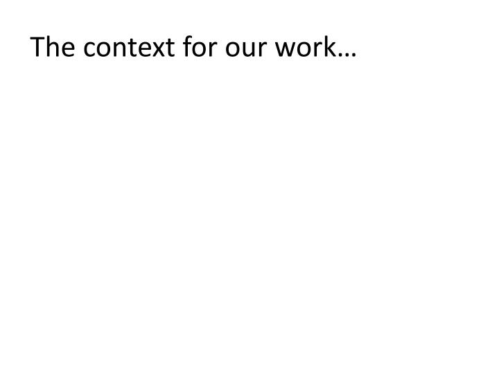 The context for our work…