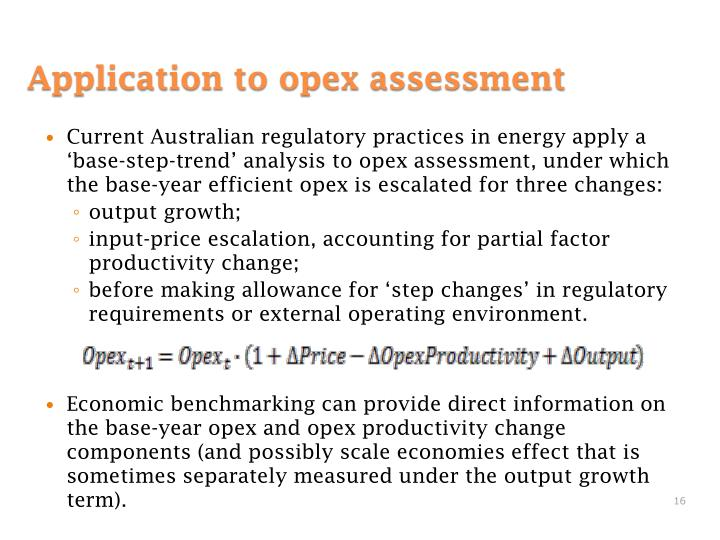 Current Australian regulatory practices in energy apply a 'base-step-trend' analysis to opex assessment, under which the base-year efficient opex is escalated for three changes:
