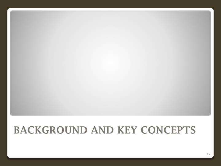 BACKGROUND AND KEY CONCEPTS