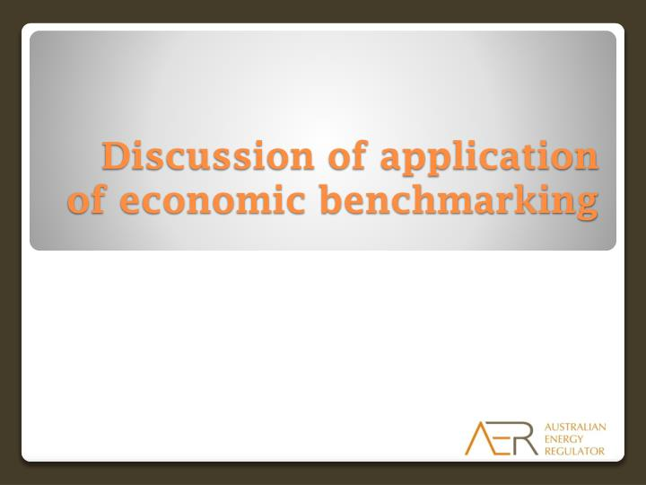 Discussion of application of economic benchmarking
