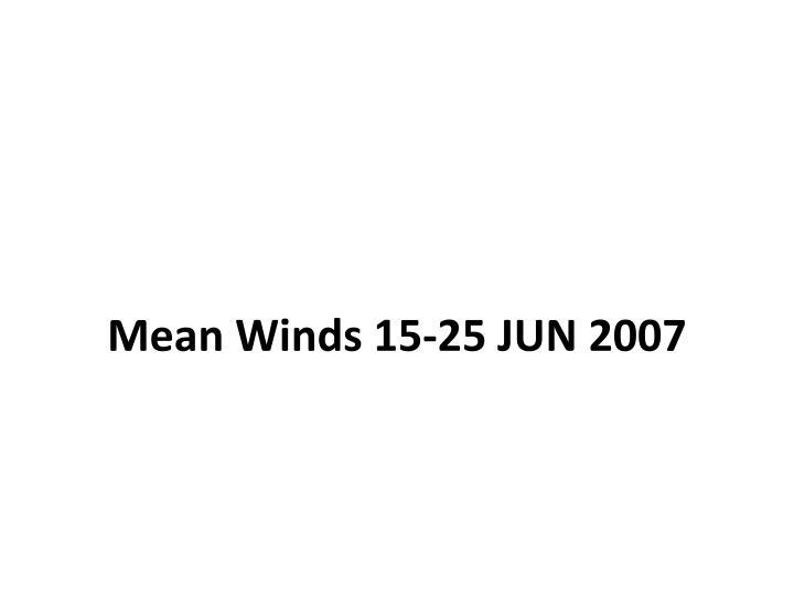 Mean Winds 15-25 JUN 2007