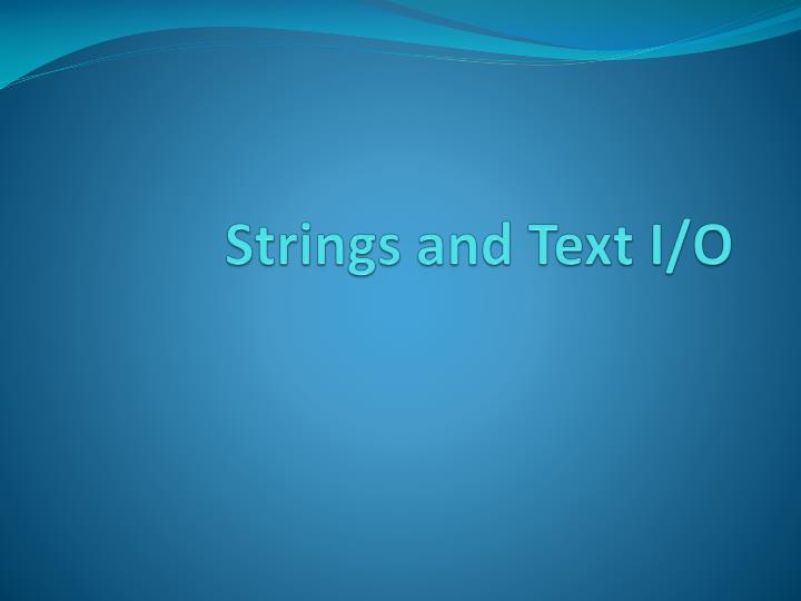 Strings and text i o