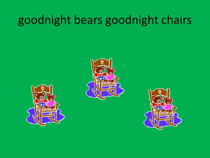 goodnight bears goodnight chairs