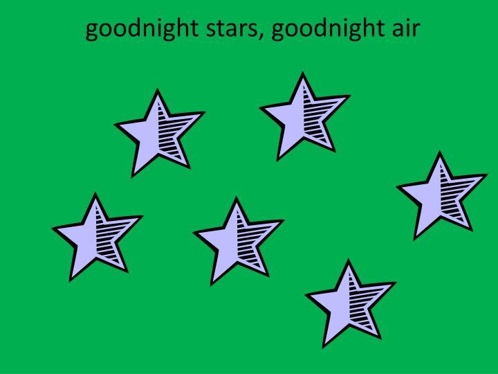 goodnight stars, goodnight air